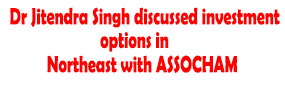 Dr Jitendra Singh discussed investment options in Northeast with ASSOCHAM